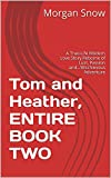 Tom and Heather, ENTIRE BOOK TWO: A True-Life Modern Love Story Reborne of Lust, Passion and...Mischievous Adventure (Tom and Heather, Book Two of a Trilogy 2) (English Edition)