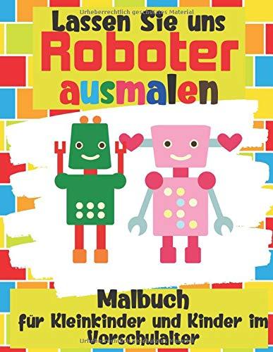 Lassen Sie uns Roboter ausmalen - Malbuch für Kleinkinder und Kinder im Vorschulalter: Einfaches Roboter-Malbuch für Kinder ab 2 Jahre