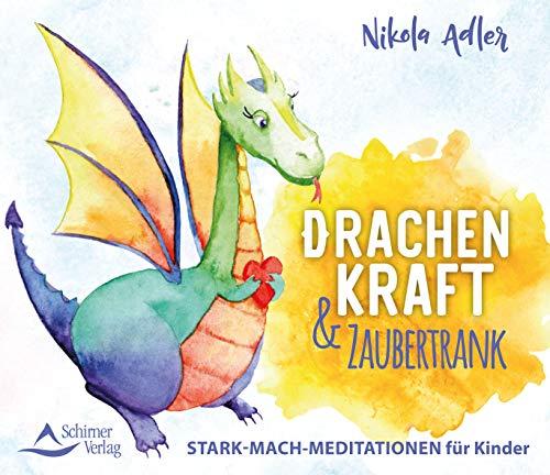 Drachenkraft & Zaubertrank: Stark-mach-Meditationen für Kinder