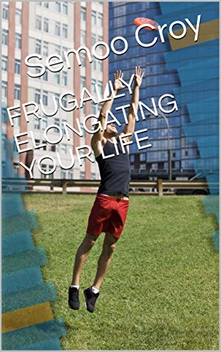 FRUGALLY ELONGATING YOUR LIFE (English Edition)