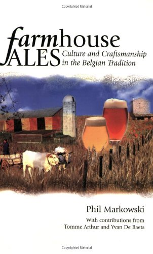 Farmhouse Ales: Culture & Craftsmanship in the Belgian Tradition: Culture and Craftsmanship in the...