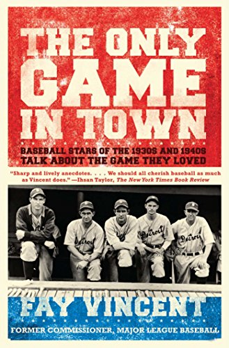 The Only Game in Town: Baseball Stars of the 1930s and 1940s Talk About the Game They Loved (Baseball Oral History Project Book 1) (English Edition)