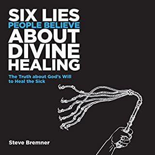6 Lies People Believe About Divine Healing     The Truth About God's Will to Heal the Sick, Volume 1              By:                                                                                                                                 Steve Bremner                               Narrated by:                                                                                                                                 Steve Bremner                      Length: 2 hrs and 21 mins     6 ratings     Overall 4.8