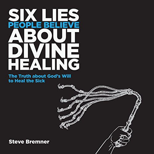 6 Lies People Believe About Divine Healing Audiobook By Steve Bremner cover art