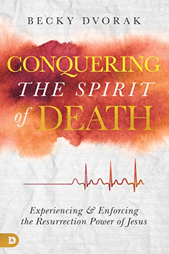 Conquering the Spirit of Death: Experiencing and Enforcing the Resurrection Power of Jesus (English Edition)