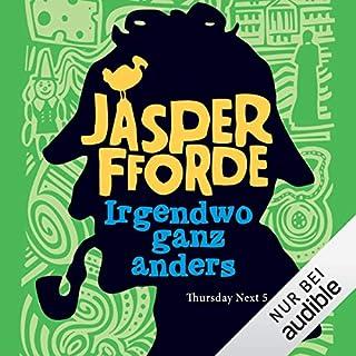 Irgendwo ganz anders     Thursday Next 5              Autor:                                                                                                                                 Jasper Fforde                               Sprecher:                                                                                                                                 Elisabeth Günther                      Spieldauer: 12 Std. und 54 Min.     166 Bewertungen     Gesamt 4,7
