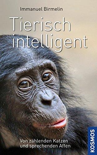 Tierisch intelligent: Von schlauen Katzen und sprechenden Affen