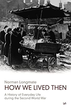 How We Lived Then: History of Everyday Life During the Second World War, A (English Edition) par [Norman Longmate]