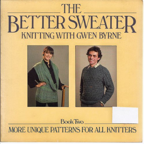 The Better Sweater: Knitting With Gwen Byrne, Book Two : More Unique Patterns for All Knitters