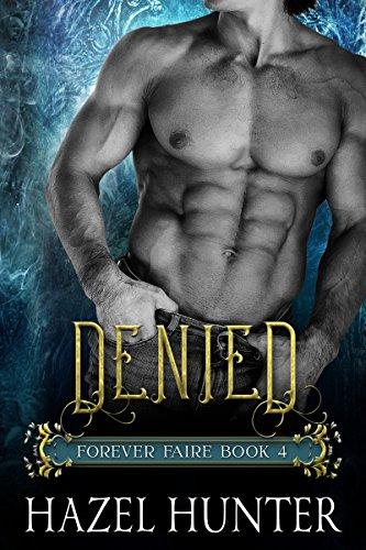 Denied (Book 4 of Forever Faire): A Serial Fae Fantasy Romance