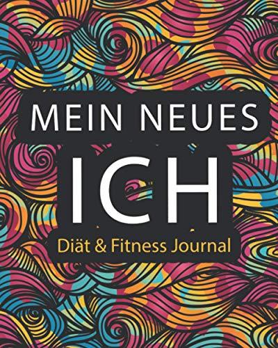 Mein Neues Ich | Das Diät Und Fitness Tagebuch Für Frauen: Das Ausfülltagebuch Zum Neuen Ich | Notiere Dir 92 Tage Deinen Fortschritt Und Tracke Deine Maße An Tag Eins Und Am Letzten Tag
