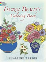 Floral Beauty Coloring Book (Dover Nature Coloring Book) by Charlene Tarbox(2006-10-06)