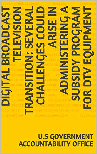 Digital Broadcast Television Transition: Several Challenges Could Arise in Administering a Subsidy...
