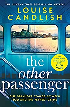 The Other Passenger: One stranger stands between you and the perfect crime…The most addictive novel you'll read this year (English Edition) par [Louise Candlish]