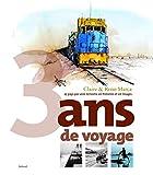 3 Ans de voyage : 25 Pays par voie terrestre en histoires et en images