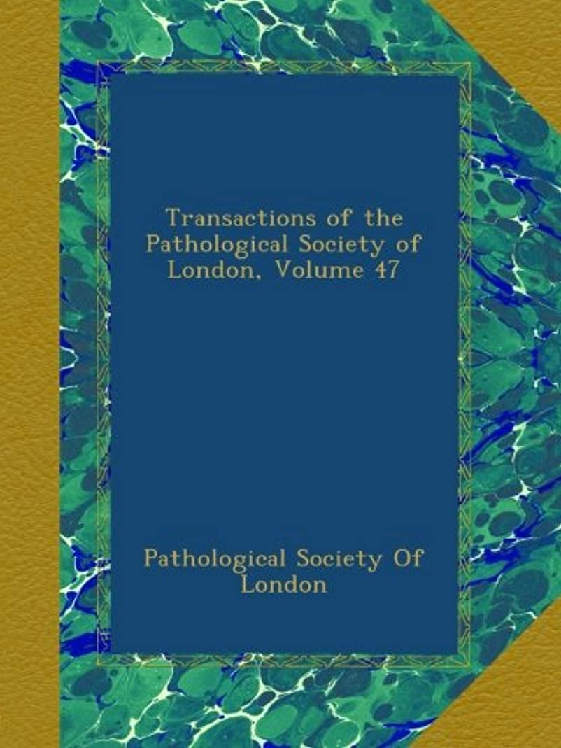 程度発掘出発Transactions of the Pathological Society of London, Volume 47