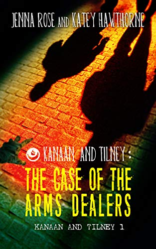 Kanaan and Tilney: The Case of the Arms Dealers (Kanaan and Tilney Investigations Book 1) (English Edition)