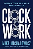 Clockwork: Design Your Business to Run Itself - Mike Michalowicz