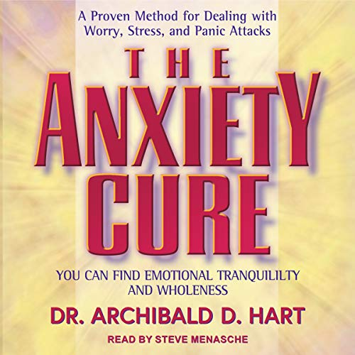 The Anxiety Cure Audiobook By Dr. Archibald D. Hart cover art