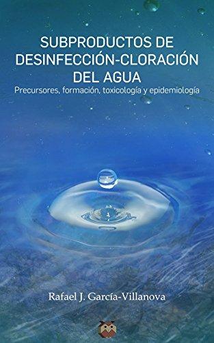 Subproductos de desinfección-cloración del agua: (Precursores, formación, toxicología y epidemiología)