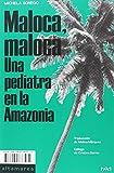 Maloca, Maloca: Una pediatra en la Amazonia (Sotavento)
