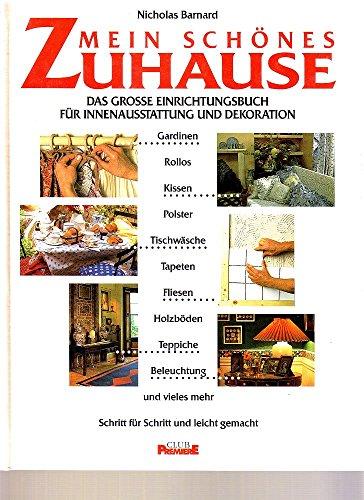 Mein schönes Zuhause - Das große Einrichtungsbuch für Innenausstattung und Dekoration