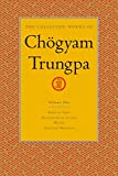 The Collected Works of Chögyam Trungpa, Volume 1: Born in Tibet - Meditation in Action - Mudra - Selected Writings