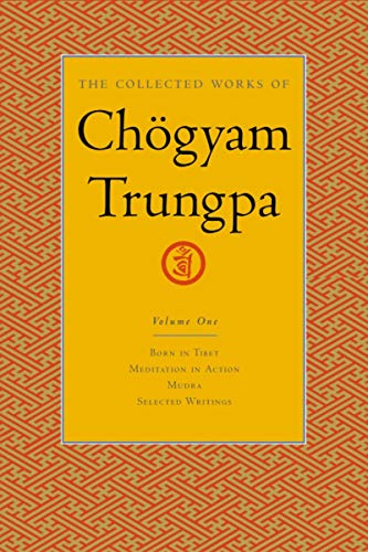 The Collected Works Of Choegyam Trungpa, Volume 1: Born in Tibet, Meditation in Action, Selected Writings: Born in Tibet, Meditation in Action, Mudra ... v. 1 (Collected Works of Chögyam Trungpa)
