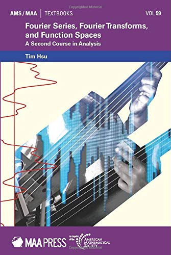 Fourier Series, Fourier Transforms, and Function Spaces: A Second Course in Analysis (Ams/Maa Textbooks, Band 59)