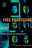 Face Processing: Advanced Modeling and Methods Front Cover