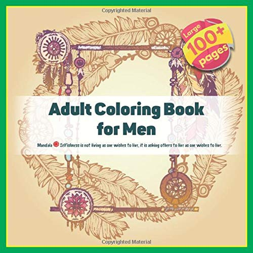 Adult Coloring Book for Men Mandala - Selfishness is not living as one wishes to live, it is asking others to live as one wishes to live.