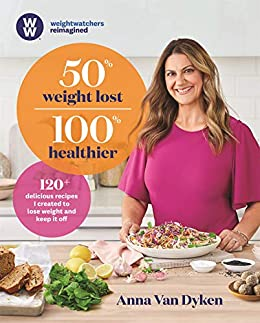 50% Weight Lost 100% Healthier: 120+ delicious recipes I created to lose weight and keep it off by [Anna Van Dyken]