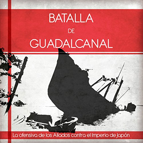Batalla de Guadalcanal: La ofensiva de los Aliados contra el Imperio de Japón [Battle of Guadalcanal: Allied Offensive Against the Empire of Japan] copertina