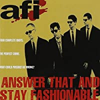 Answer That and Stay Fashionable by AFI (2000-09-18)