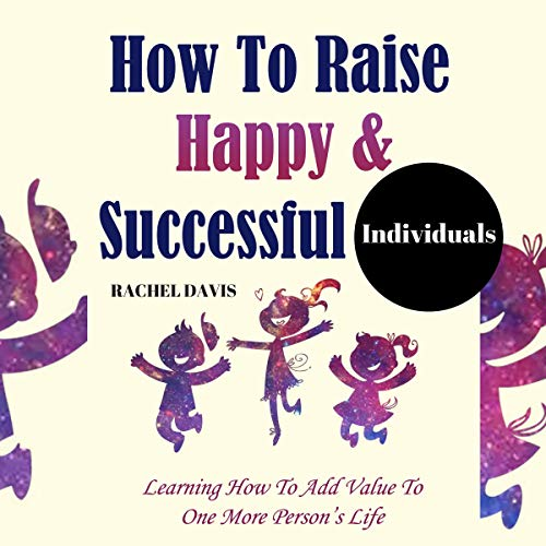 How to Raise Happy & Successful Individuals audiobook cover art