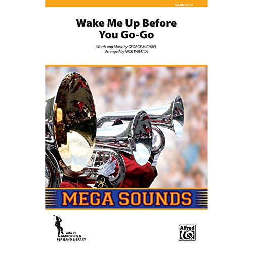 Wake Me Up Before You Go-Go - Words and music by George Michael / arr. Nick Baratta