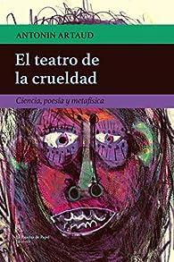 El teatro de la crueldad: Ciencia, poesía y metafísica par Antonin Artaud