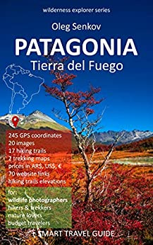 PATAGONIA, Tierra del Fuego: Smart Travel Guide for Nature Lovers, Hikers, Trekkers, Photographers (Wilderness Explorer Book 3) by [Oleg Senkov]