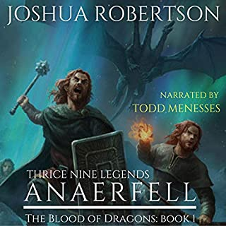 Anaerfell      The Blood of Dragons, Book 1              By:                                                                                                                                 Joshua Robertson,                                                                                        J. C. Boyd                               Narrated by:                                                                                                                                 Todd Menesses                      Length: 11 hrs and 2 mins     4 ratings     Overall 4.0