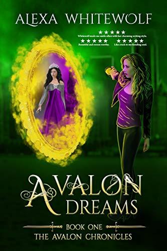 Avalon Dreams: A Modern Day Arthurian Fantasy (Avalon Chronicles Book 1)