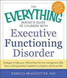 The Everything Parent's Guide to Children with Executive Functioning...