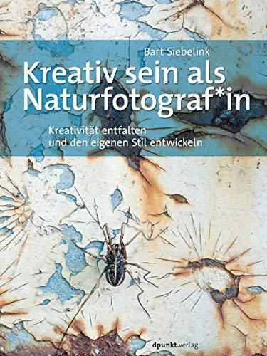 Kreativ sein als Naturfotograf*in: Kreativität entfalten und den eigenen Stil entwickeln