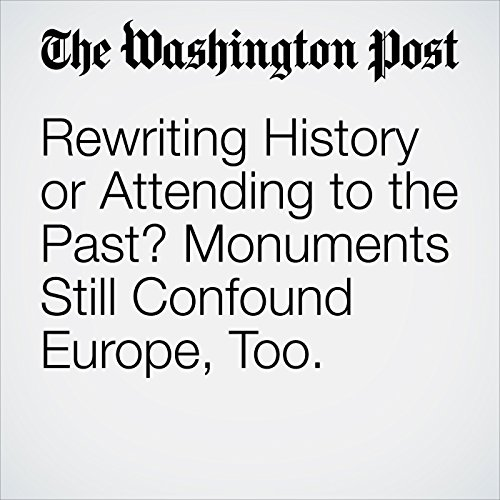 Rewriting History or Attending to the Past? Monuments Still Confound Europe, Too. copertina