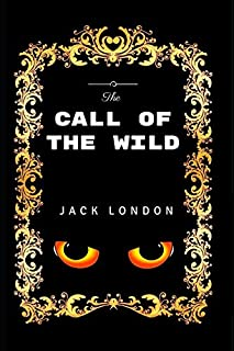 The Call of the Wild: By Jack London - Illustrated