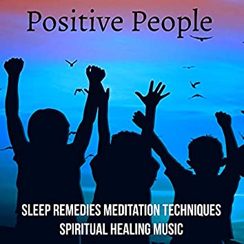 Positive People - Sleep Remedies Meditation Techniques Spiritual Healing Music with Soothing New Age Instrumental Nature Sounds