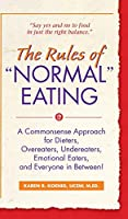 "The Rules of ""Normal"" Eating: A Commonsense Approach for Dieters, Overeaters, Undereaters, Emotional Eaters, and Everyone in Between! (Learn Every Day)"