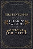 Notebook Planner Perl Developer Because Freakin  Awesome Is Not An Official Job Title Luxury Cover: Monthly, Life, 120 Pages, 5.24 x 22.86 cm, ... Schedule, Budget, 6x9 inch, Homeschool, A5