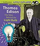 Thomas Edison: The Man Behind the Light Bulb (Smithsonian Little Explorer)