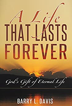 A Life that Lasts Forever: God's Gift of Eternal Life by [Barry L. Davis]