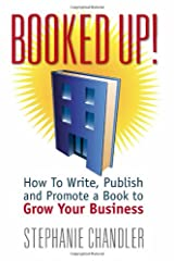 Booked Up! How to Write, Publish and Promote a Book to Grow Your Business Paperback